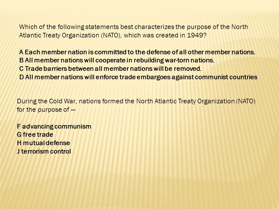 Which of the following statements best characterizes the purpose of the North Atlantic Treaty Organization (NATO), which was created in 1949