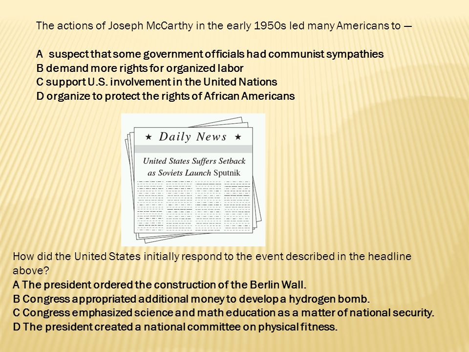 The actions of Joseph McCarthy in the early 1950s led many Americans to —