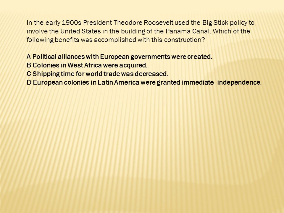 In the early 1900s President Theodore Roosevelt used the Big Stick policy to involve the United States in the building of the Panama Canal. Which of the following benefits was accomplished with this construction