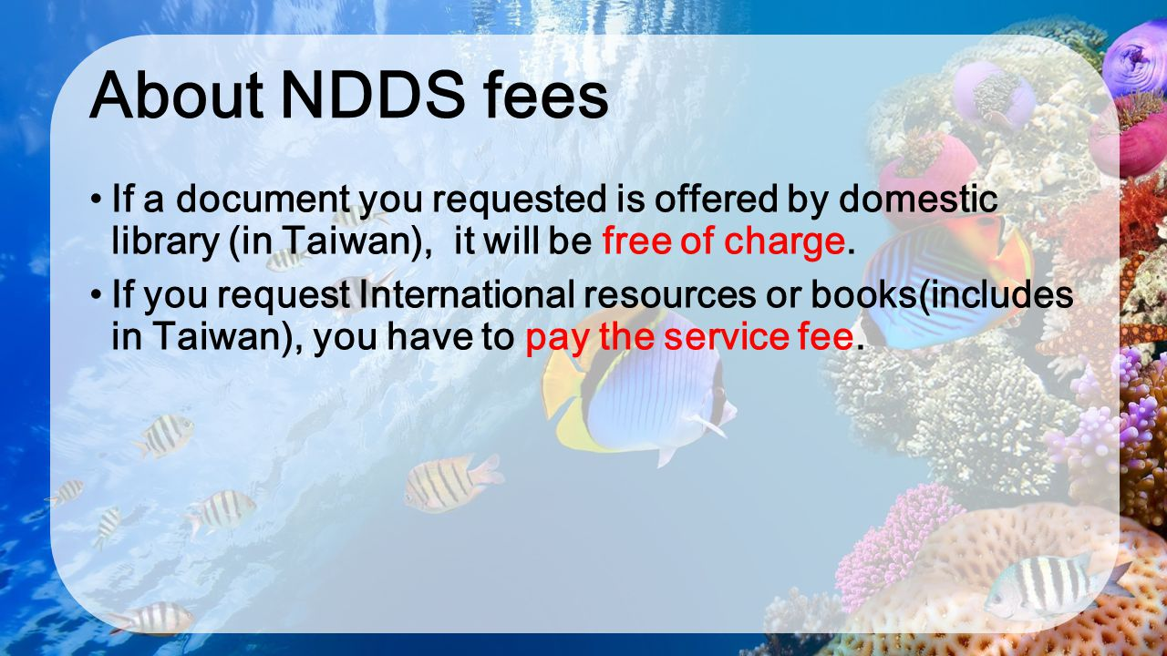 About NDDS fees If a document you requested is offered by domestic library (in Taiwan), it will be free of charge.