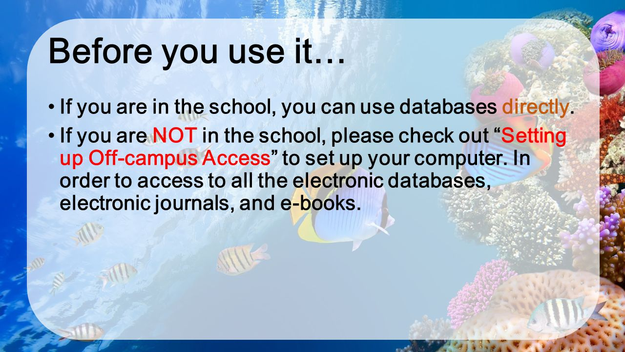 Before you use it… If you are in the school, you can use databases directly.