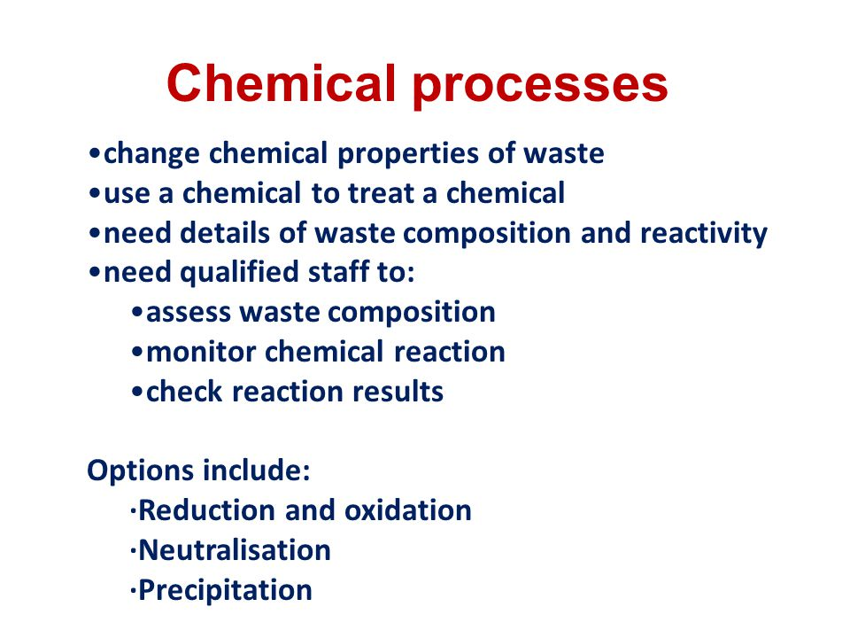 Chemical processes change chemical properties of waste