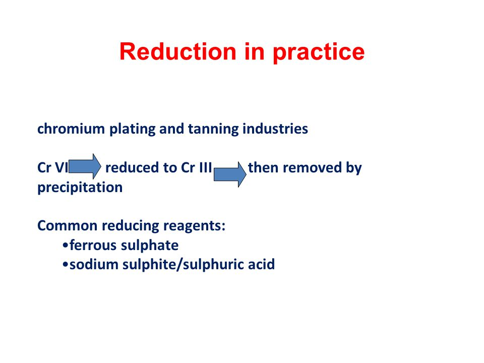 Reduction in practice Commonly used for chromates and chromic acids from chromium plating and tanning industries.
