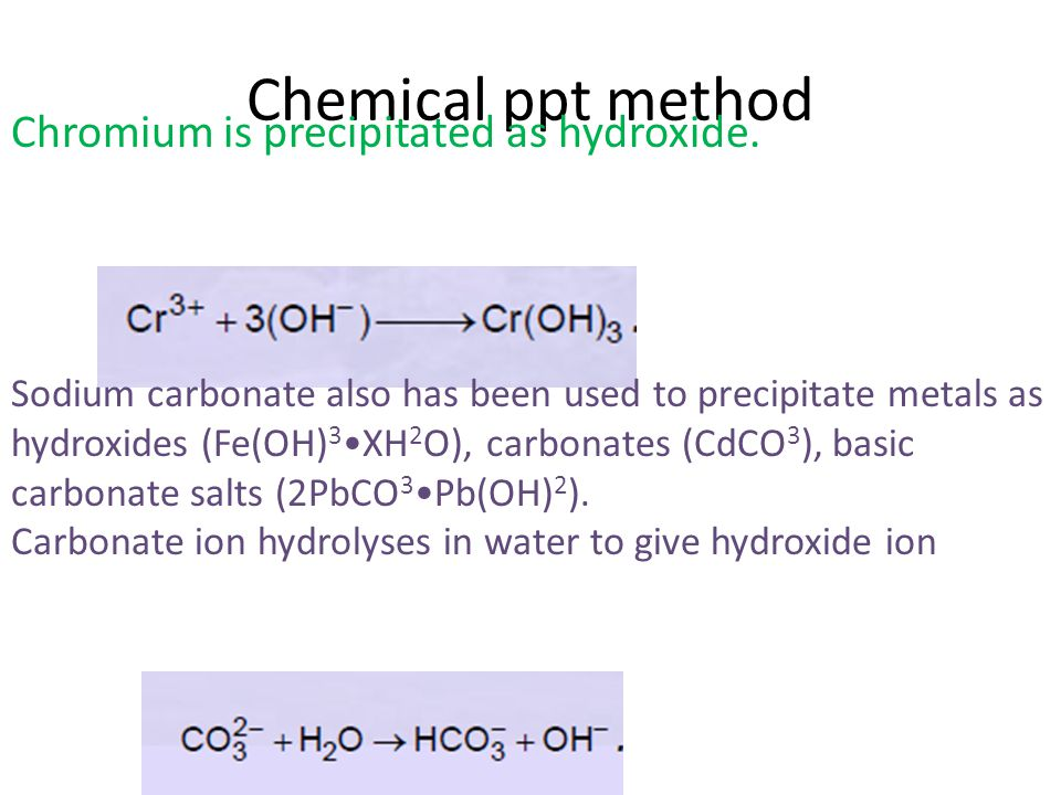 Chemical ppt method Chromium is precipitated as hydroxide.