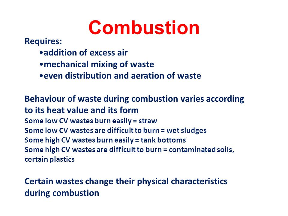 Combustion Requires: addition of excess air mechanical mixing of waste