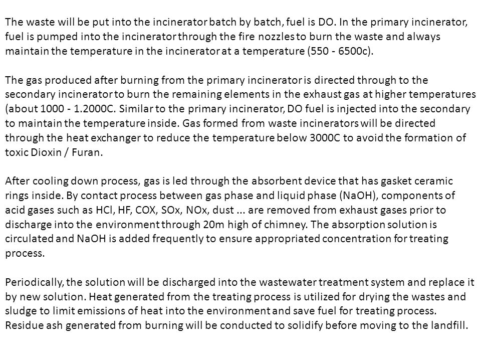The waste will be put into the incinerator batch by batch, fuel is DO