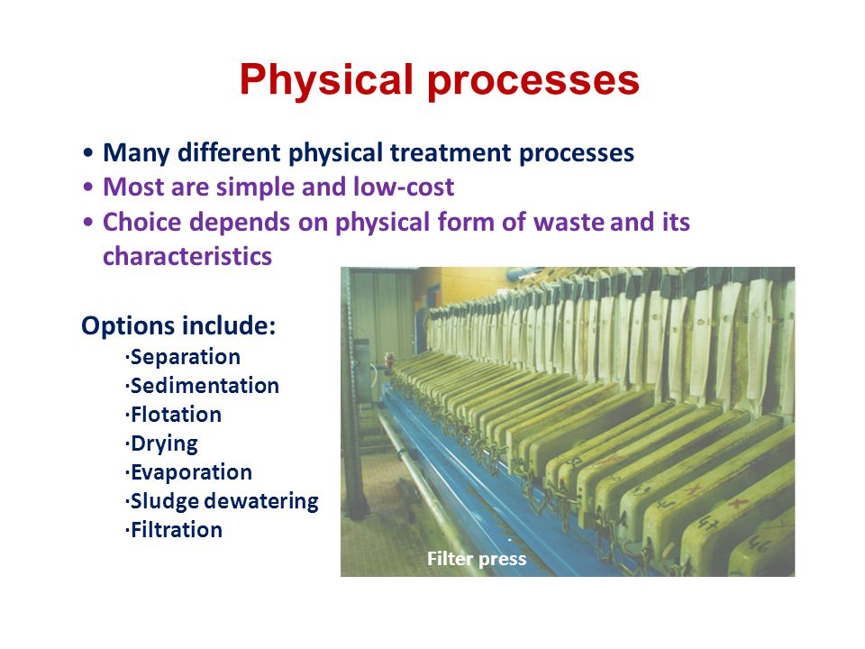 Physical processes Many different physical treatment processes
