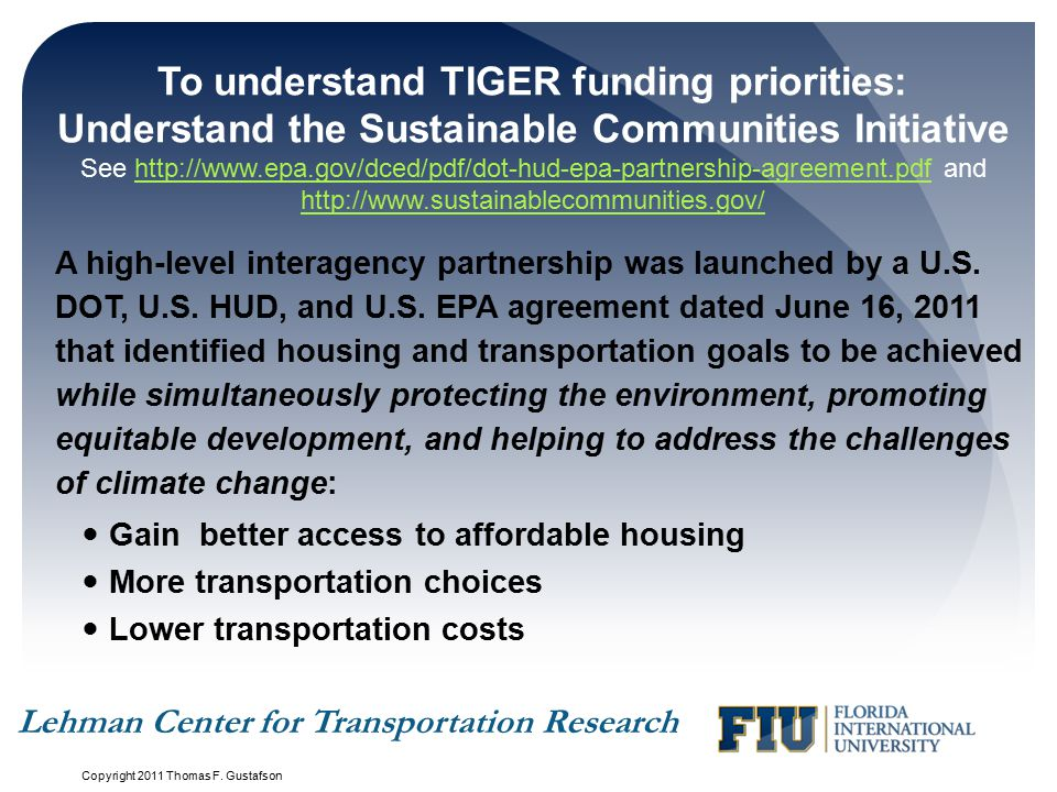 To understand TIGER funding priorities: Understand the Sustainable Communities Initiative See http://www.epa.gov/dced/pdf/dot-hud-epa-partnership-agreement.pdf and http://www.sustainablecommunities.gov/