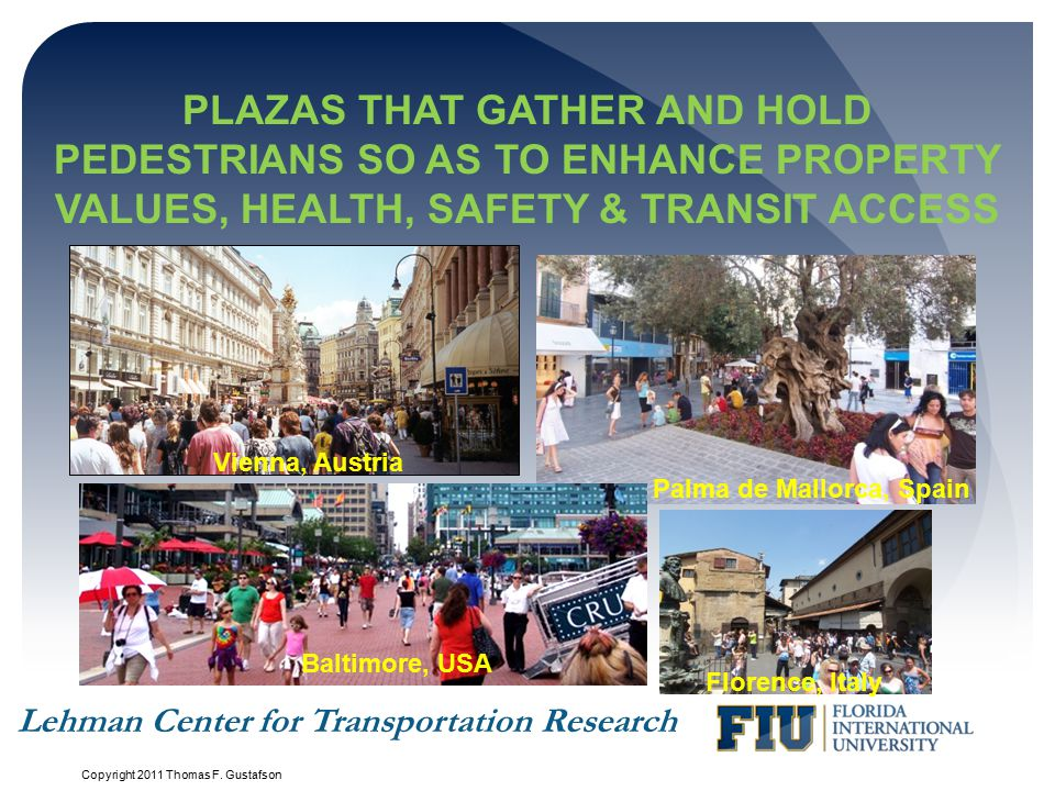 plazas that gather and hold Pedestrians so as to enhance property values, health, safety & Transit access