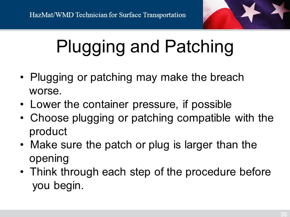 Plugging and Patching Plugging or patching may make the breach worse.