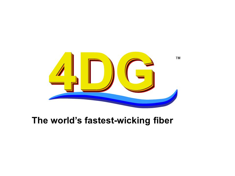 4DG 4DG 4DG TM The world's fastest-wicking fiber