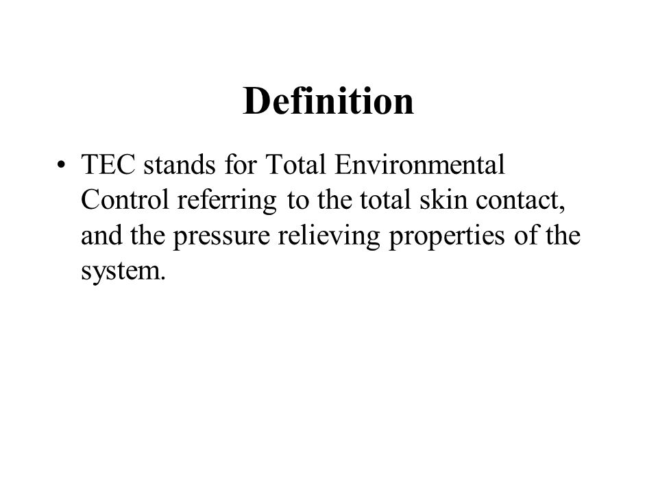 Definition TEC stands for Total Environmental Control referring to the total skin contact, and the pressure relieving properties of the system.