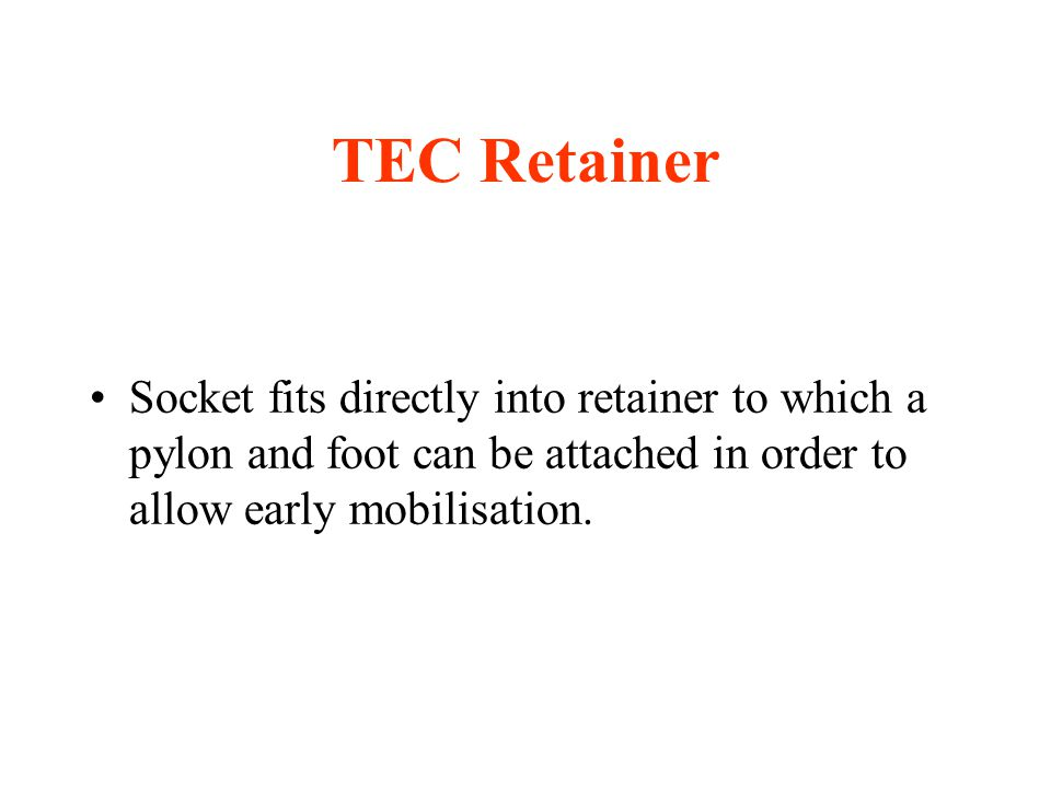 TEC Retainer Socket fits directly into retainer to which a pylon and foot can be attached in order to allow early mobilisation.