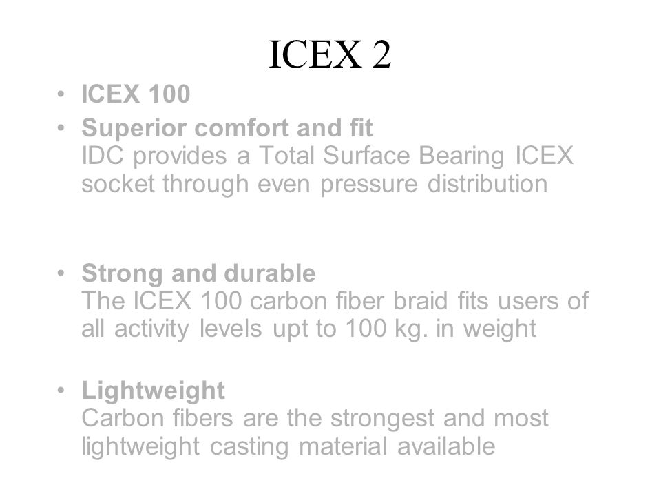 ICEX 2 ICEX 100. Superior comfort and fit IDC provides a Total Surface Bearing ICEX socket through even pressure distribution.