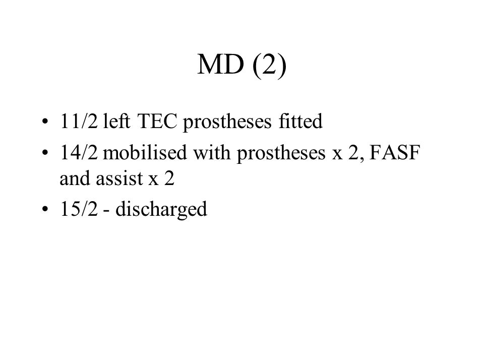 MD (2) 11/2 left TEC prostheses fitted