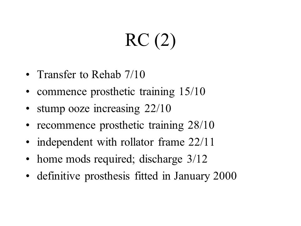 RC (2) Transfer to Rehab 7/10 commence prosthetic training 15/10