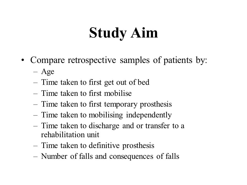 Study Aim Compare retrospective samples of patients by: Age