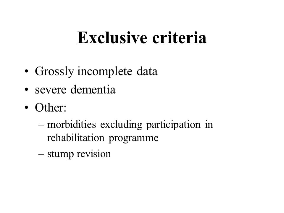 Exclusive criteria Grossly incomplete data severe dementia Other:
