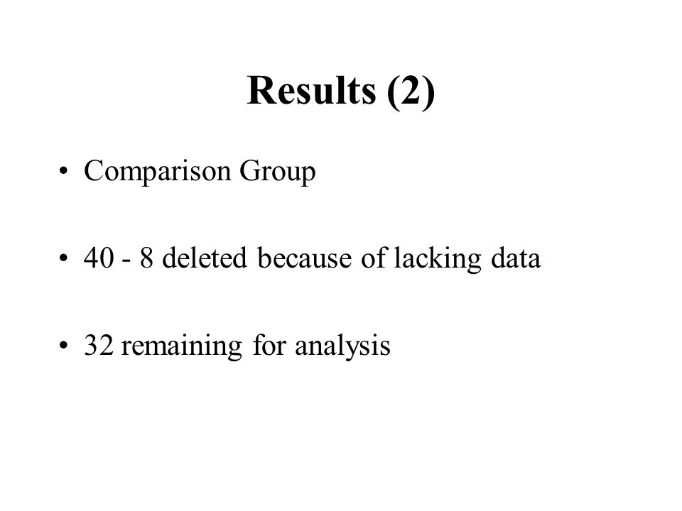 Results (2) Comparison Group 40 - 8 deleted because of lacking data