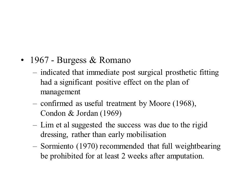 1967 - Burgess & Romano indicated that immediate post surgical prosthetic fitting had a significant positive effect on the plan of management.