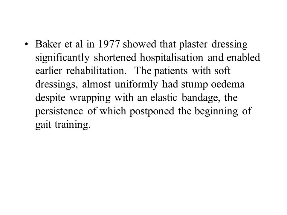Baker et al in 1977 showed that plaster dressing significantly shortened hospitalisation and enabled earlier rehabilitation.