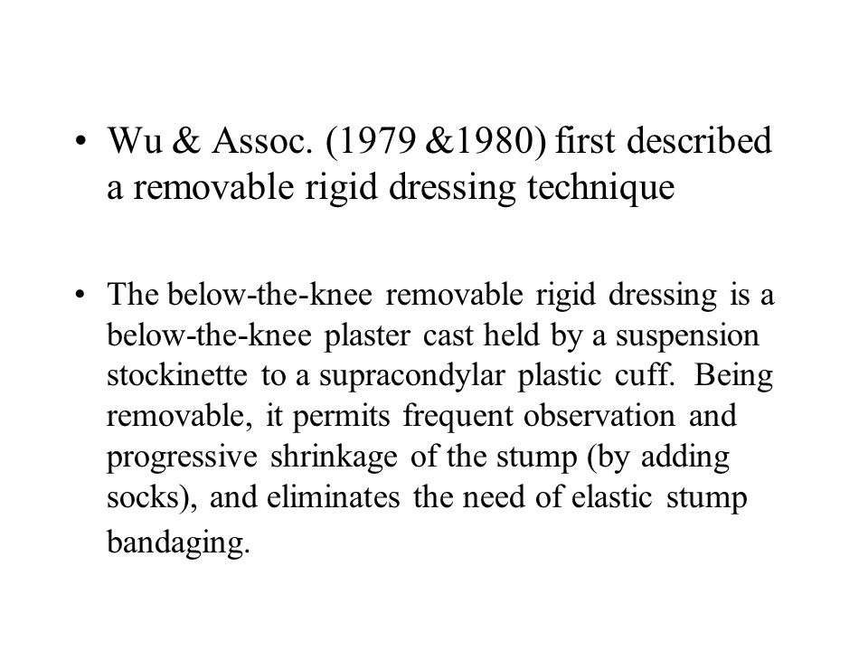 Wu & Assoc. (1979 &1980) first described a removable rigid dressing technique