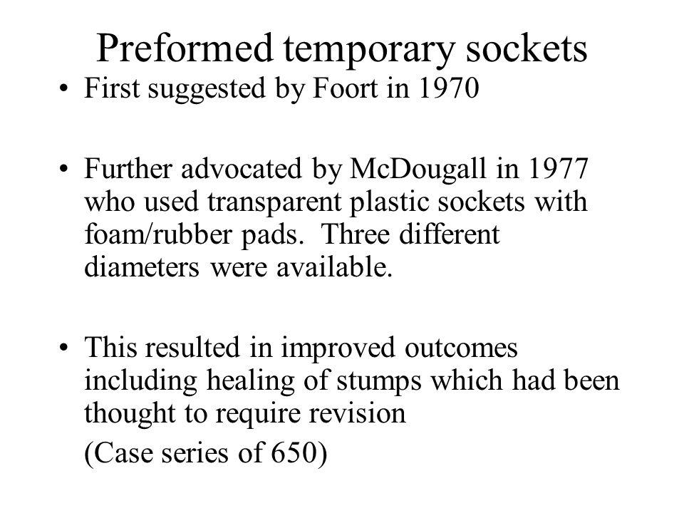 Preformed temporary sockets