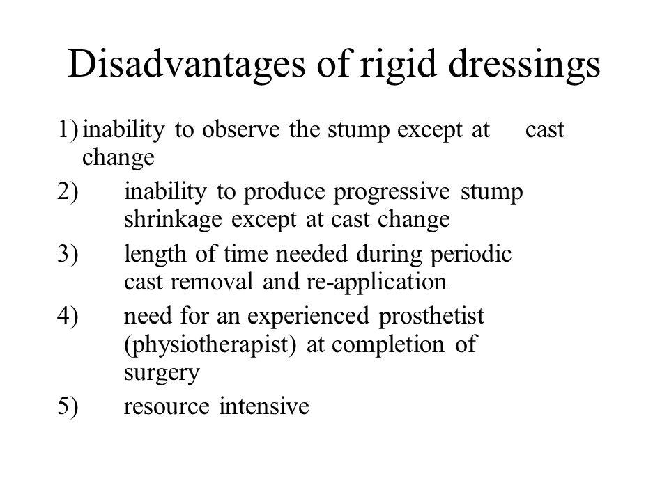 Disadvantages of rigid dressings