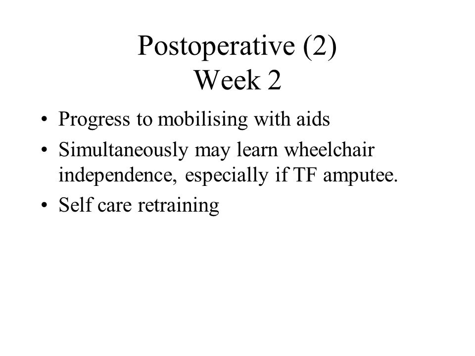 Postoperative (2) Week 2 Progress to mobilising with aids
