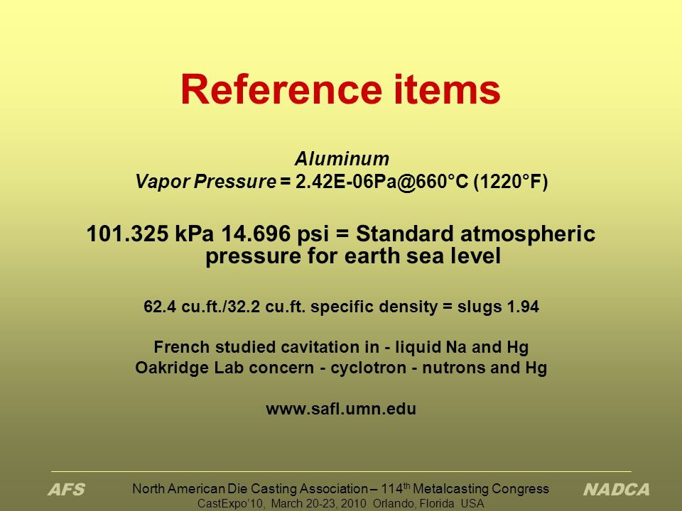 Reference items Aluminum. Vapor Pressure = 2.42E-06Pa@660°C (1220°F) 101.325 kPa 14.696 psi = Standard atmospheric pressure for earth sea level.