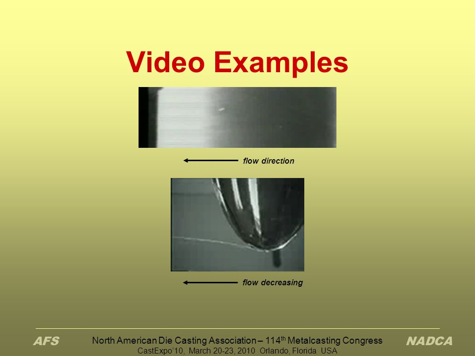 Video Examples flow direction. flow decreasing. North American Die Casting Association – 114th Metalcasting Congress.