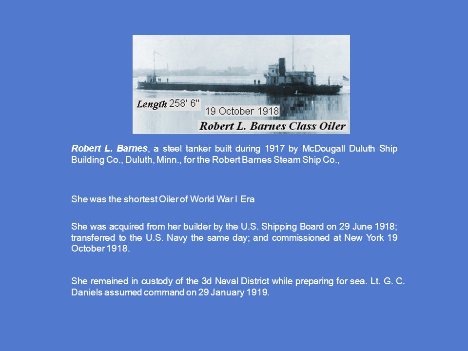 Robert L. Barnes, a steel tanker built during 1917 by McDougall Duluth Ship Building Co., Duluth, Minn., for the Robert Barnes Steam Ship Co.,