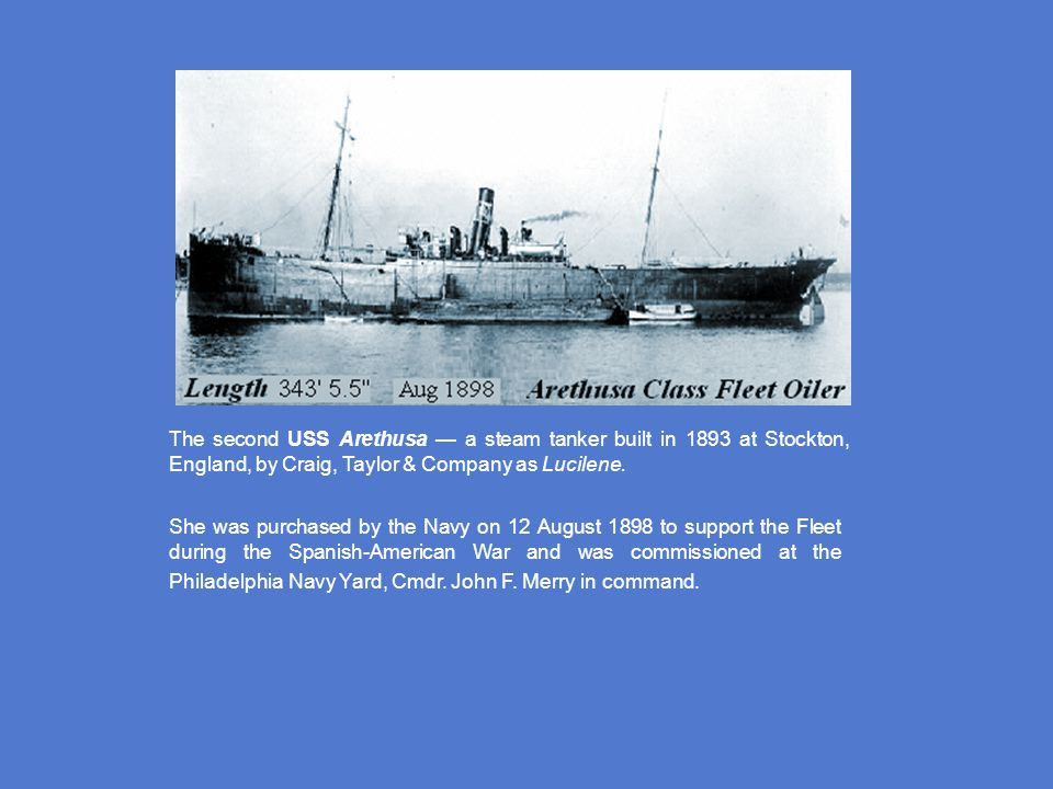 The second USS Arethusa — a steam tanker built in 1893 at Stockton, England, by Craig, Taylor & Company as Lucilene.
