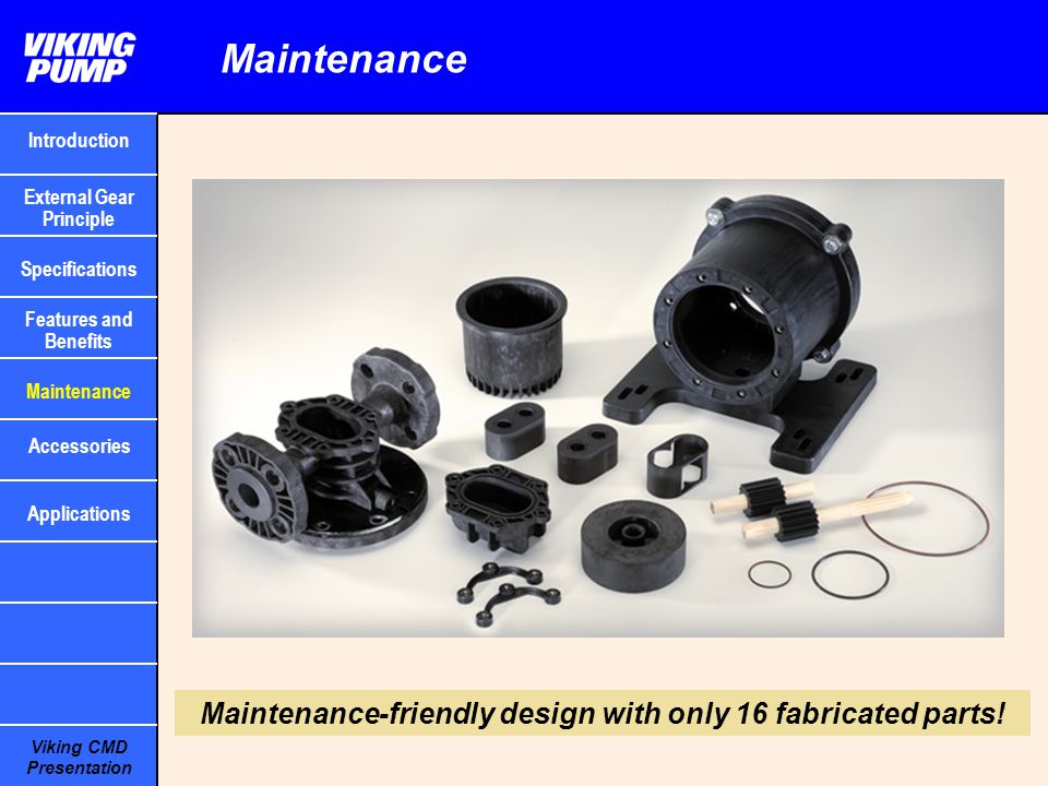 Maintenance Maintenance-friendly design with only 16 fabricated parts!