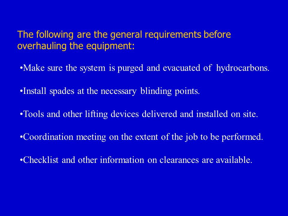 The following are the general requirements before overhauling the equipment: