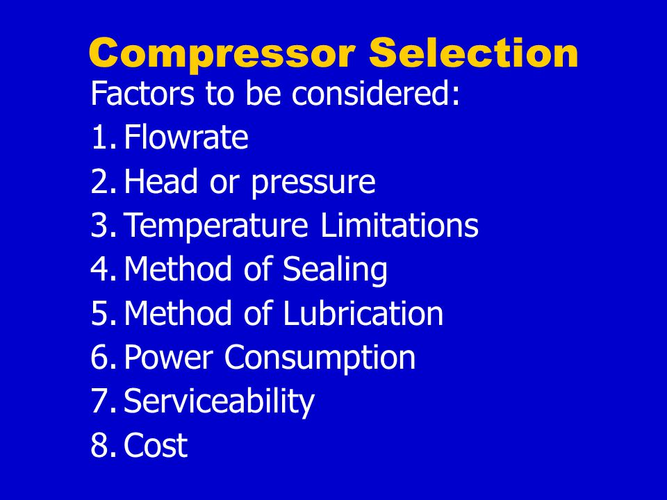 Compressor Selection Factors to be considered: Flowrate