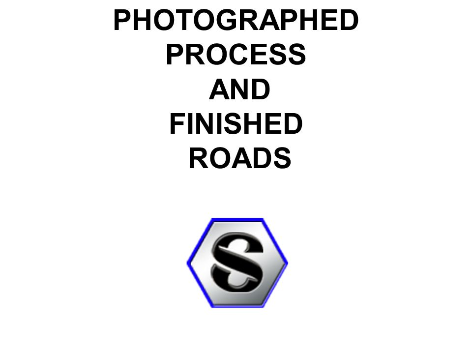 PHOTOGRAPHED PROCESS AND FINISHED ROADS