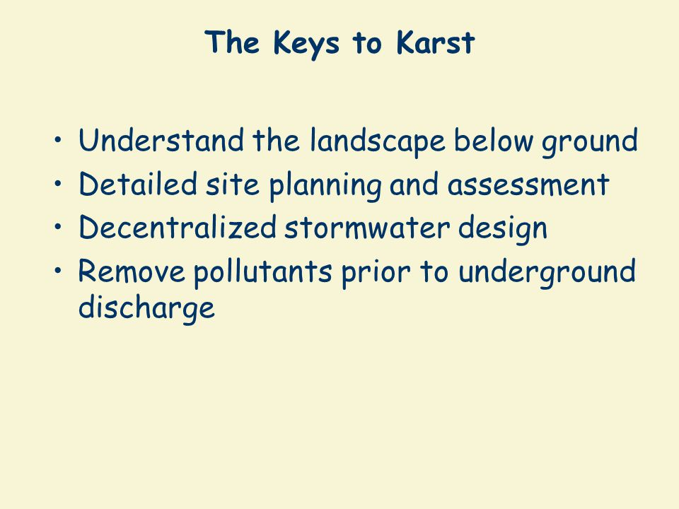 The Keys to Karst Understand the landscape below ground. Detailed site planning and assessment. Decentralized stormwater design.