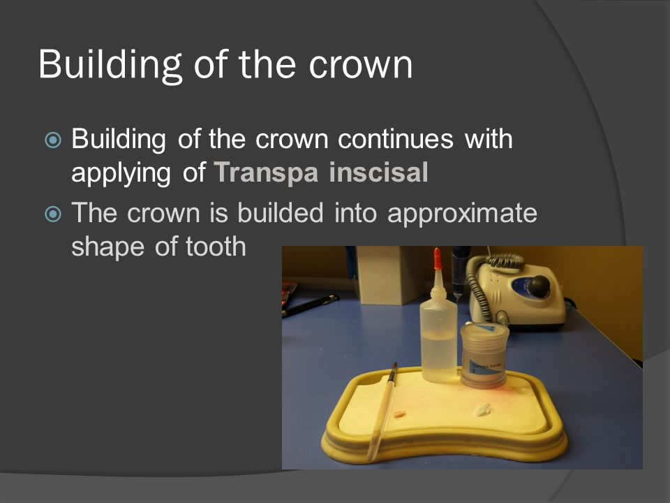 Building of the crown Building of the crown continues with applying of Transpa inscisal.