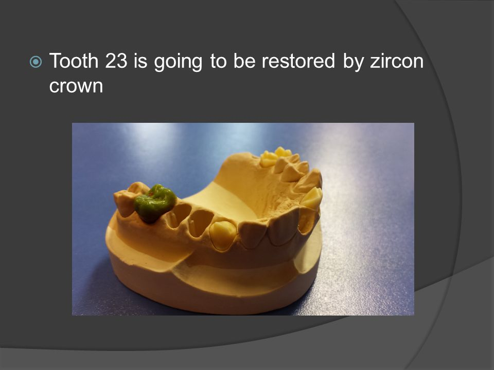 Tooth 23 is going to be restored by zircon crown