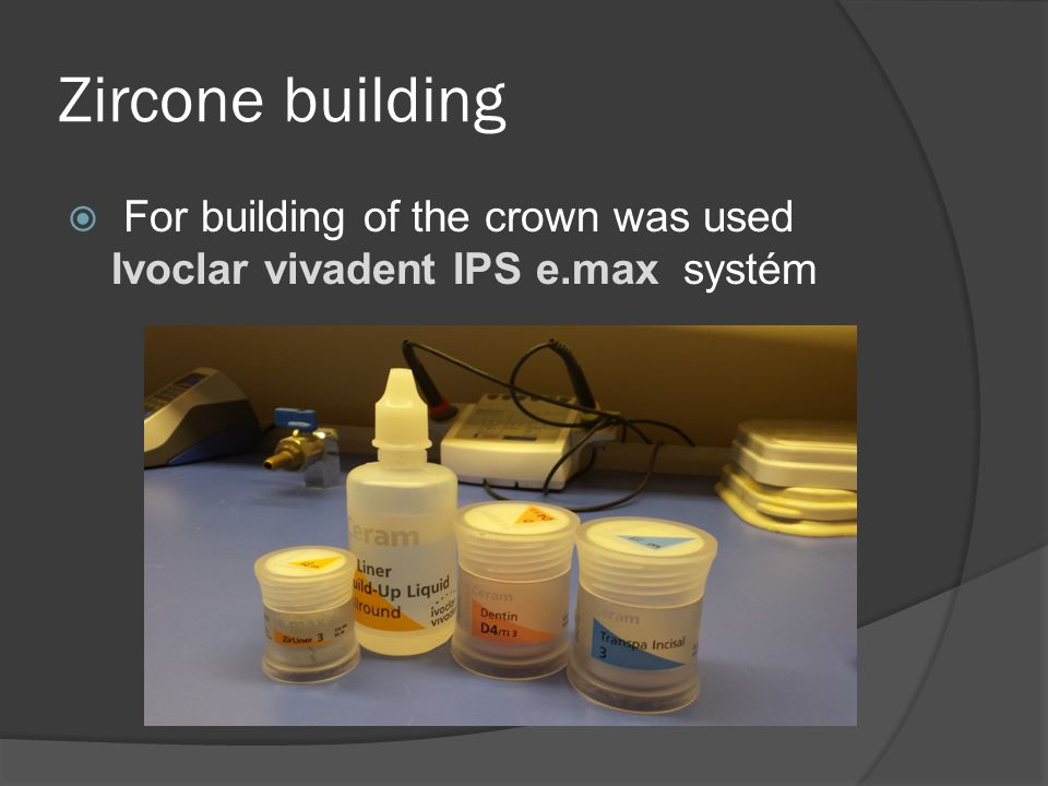 Zircone building For building of the crown was used Ivoclar vivadent IPS e.max systém