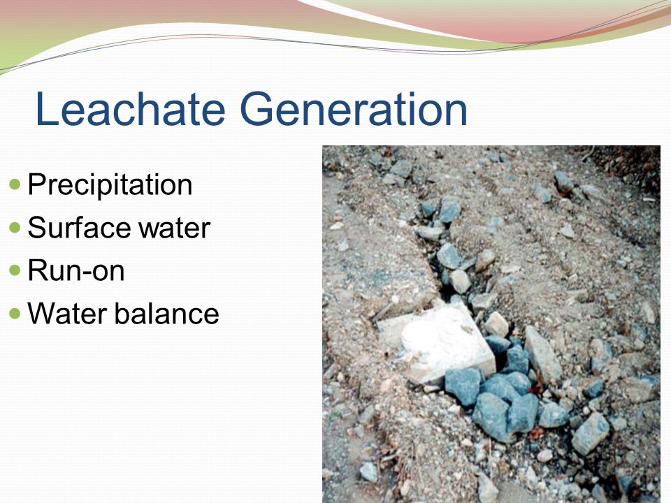 Leachate Generation Precipitation Surface water Run-on Water balance