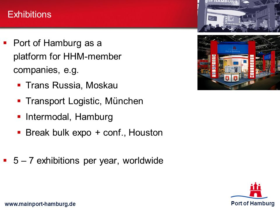 Exhibitions Port of Hamburg as a platform for HHM-member companies, e.g. Trans Russia, Moskau. Transport Logistic, München.