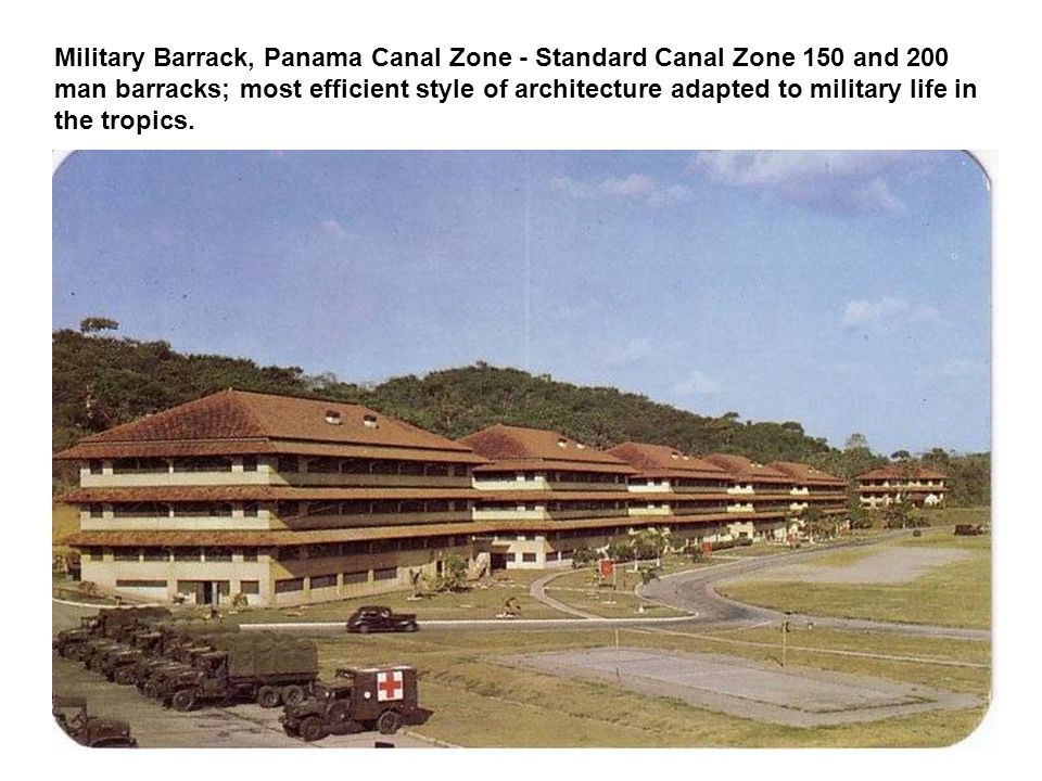 Military Barrack, Panama Canal Zone - Standard Canal Zone 150 and 200 man barracks; most efficient style of architecture adapted to military life in the tropics.