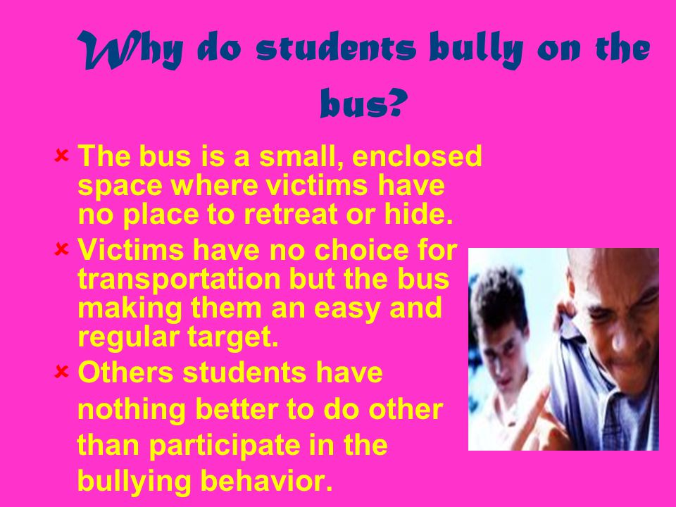 Why do students bully on the bus