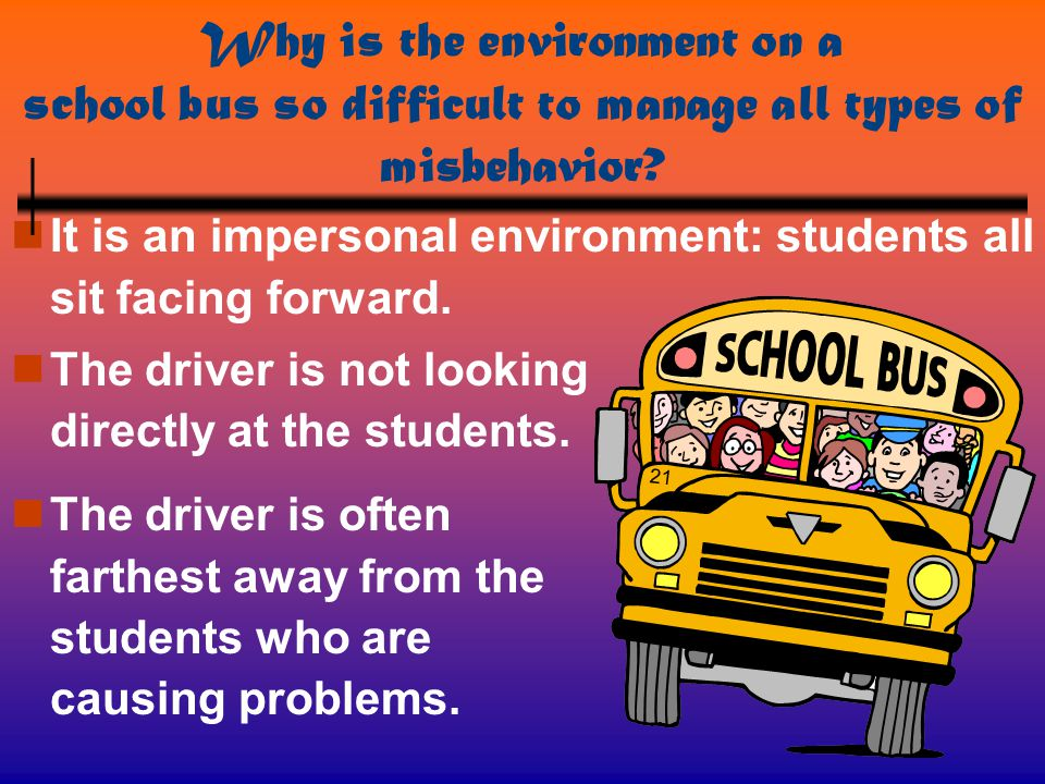Why is the environment on a school bus so difficult to manage all types of misbehavior