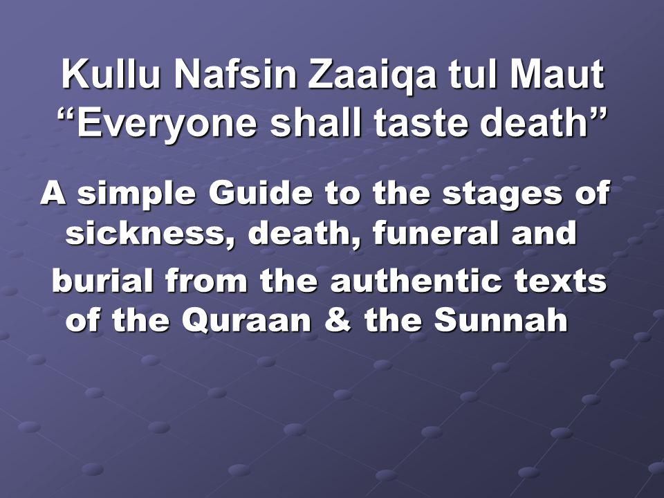 Kullu Nafsin Zaaiqa tul Maut Everyone shall taste death