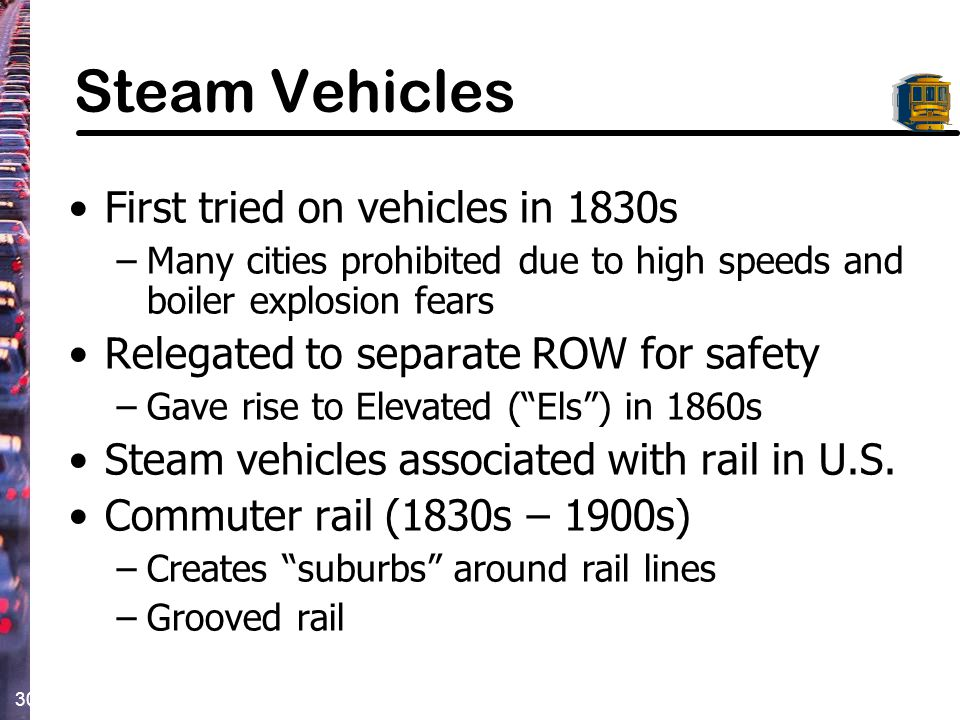 Steam Vehicles First tried on vehicles in 1830s
