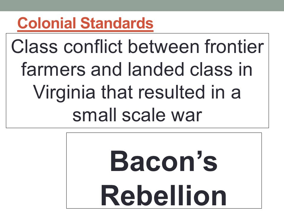 Colonial Standards Class conflict between frontier farmers and landed class in Virginia that resulted in a small scale war.