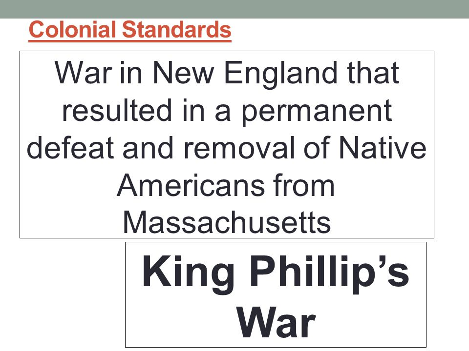 Colonial Standards War in New England that resulted in a permanent defeat and removal of Native Americans from Massachusetts.